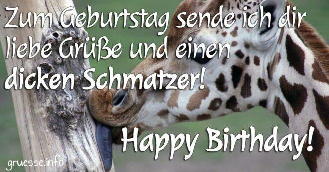 Zum Geburtstag sende ich dir liebe Grüße und einen dicken Schmatzer.