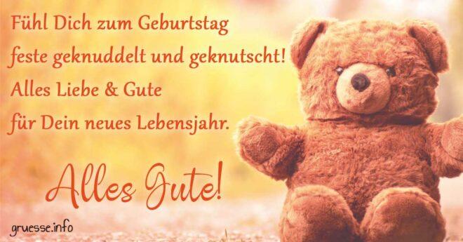 Fühl dich zum Geburtstag feste geknuddelt und geknutscht! Alles Liebe und Gute für dein neues Lebensjahr. Alles Gute!