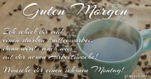 Ich schick dir mal einen starken Kaffee vorbei, dann wird's auch was mit der neuen Arbeitswoche! Wünsche dir einen schönen Montag!