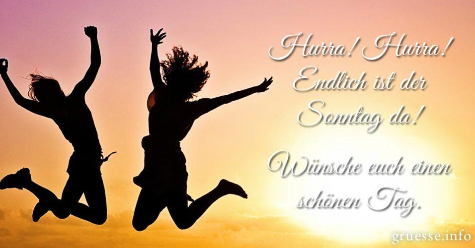Hurra! Hurra! Endlich ist der Sonntag da! Wünsche euch einen schönen Tag.