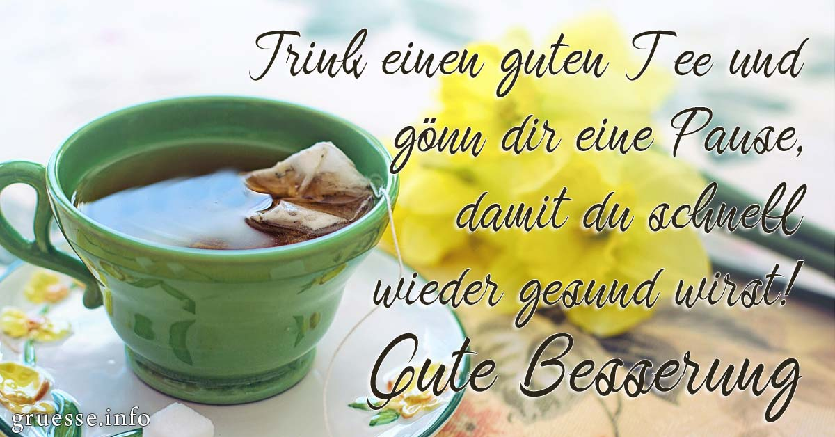 Trink einen guten Tee und gönn dir eine Pause, damit du schnell wieder gesund wirst.